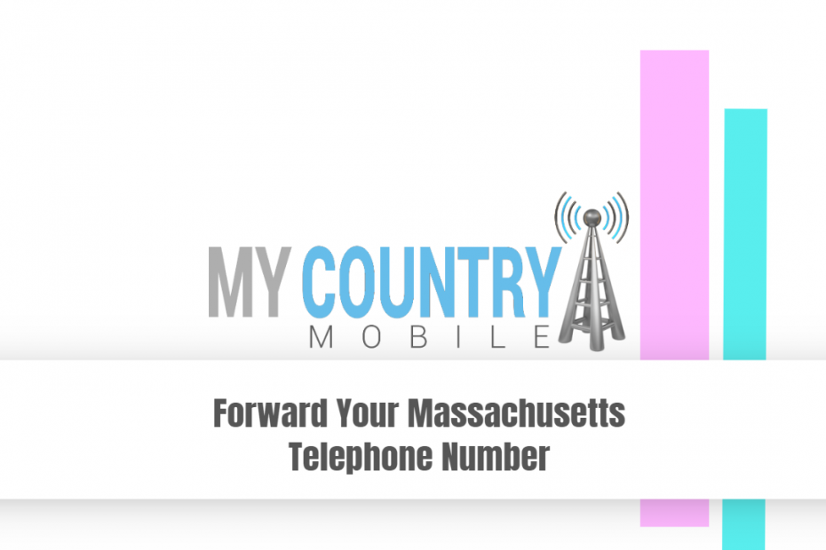 Forward Your Massachusetts Telephone Number - My Country Mobile