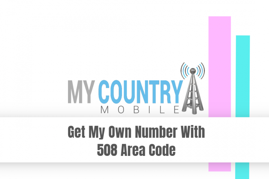 Get My Own Number With 508 Area Code - My Country Mobile