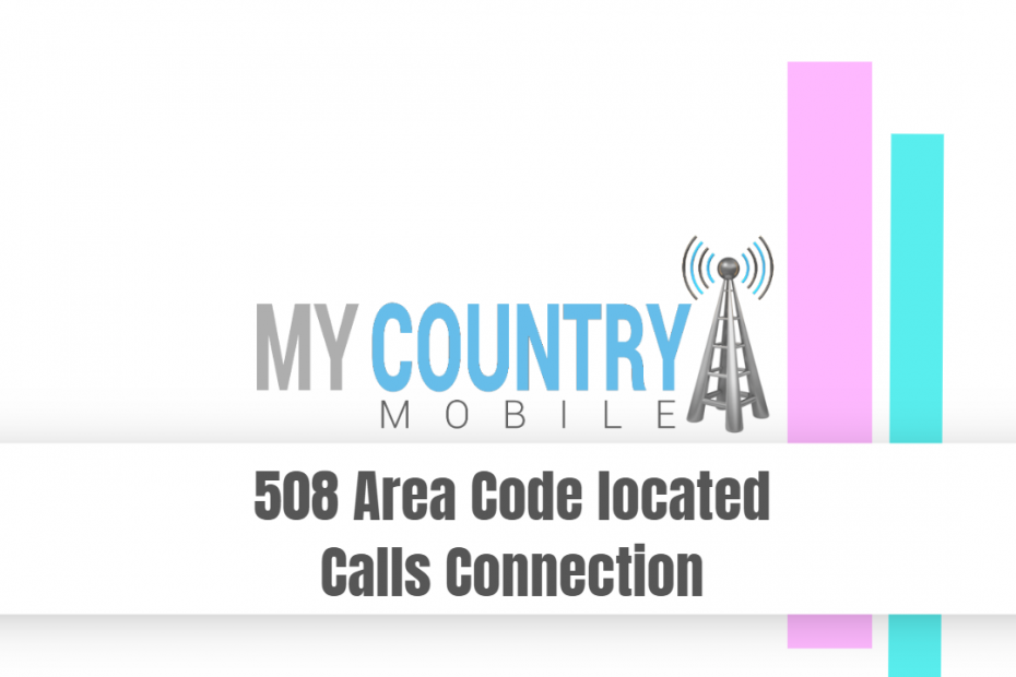 508 Area Code located Calls Connection - My Country Mobile