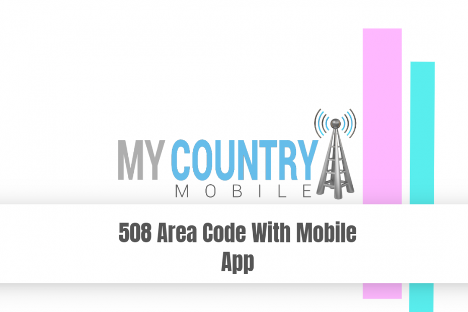 508 Area Code With Mobile App - My Country Mobile