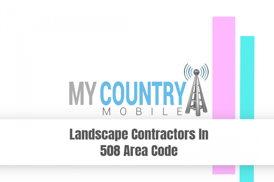 Landscape Contractors In 508 Area Code - My Country Mobile
