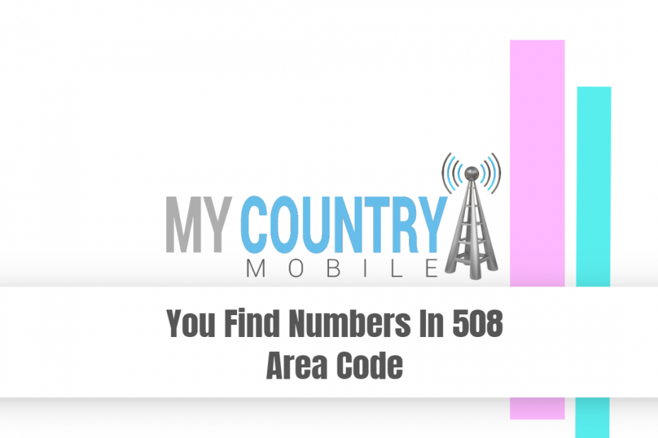 You Find Numbers In 508 Area Code - My Country Mobile
