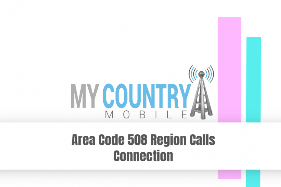Area Code 508 Region Calls Connection - My Country Mobile